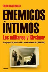 Enemigos íntimos: De la purga a los juicios. Crónica de una confrontación ( 2003-2008)
