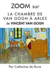 Zoom sur La chambre de Van Gogh à Arles: Pour connaitre tous les secrets du célèbre tableau de Vincent Van Gogh !