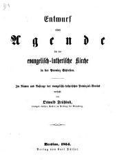 Entwurf einer Agende für die evangelisch-lutherische Kirche in der Provinz Schlesien. Im Namen und Auftrage des evangelisch-lutherischen Provinzial-Vereins verfasst
