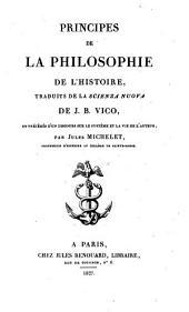Principes de la philosophie de l'histoire: traduits de la Scienza nuova de J.B. Vico, et précédés d'un discours sur le système et la vie de l'auteur