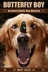 Butterfly Boy: An Avery Barks Dog Mystery (Avery Barks Cozy Dog Mysteries, #1)