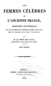Les femmes célèbres de l'ancienne France: mémoires historiques sur la vie publique et privée des femmes françaises, depuis le cinquième siècle jusqu'à la fin du quinzième
