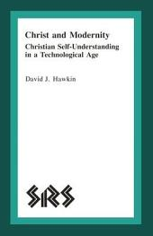 Christ and Modernity: Christian Self-Understanding in a Technological Age