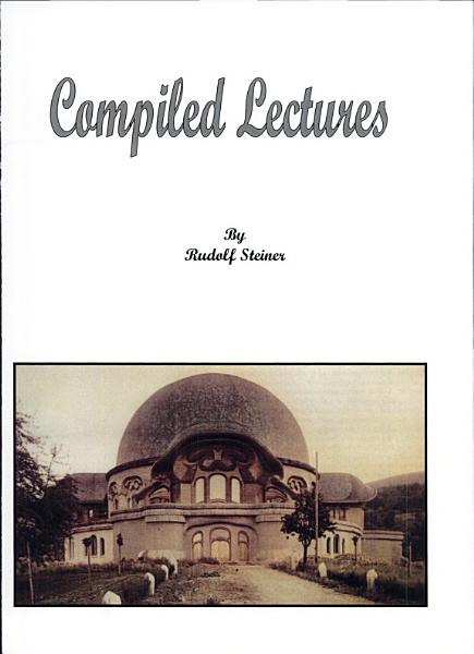 Compiled Lectures By Rudolf Steiner