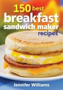 150 Best Breakfast Sandwich Maker Recipes Book
