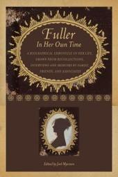 Fuller in Her Own Time: A Biographical Chronicle of Her Life, Drawn from Recollections, Interviews, and Memoirs by Family, Friends, and Associates