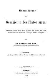 Sieben Bücher zur Geschichte des Platonismus: Die Vorgeschichte und System des Platonismus