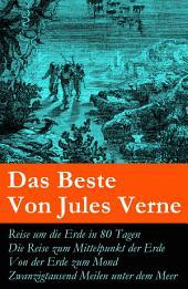 Das Beste Von Jules Verne: Reise um die Erde in 80 Tagen + Die Reise zum Mittelpunkt der Erde + Von der Erde zum Mond + Zwanzigtausend Meilen unter dem Meer