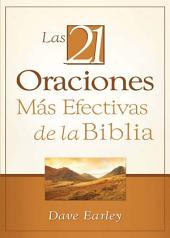Las 21 Oraciones Más Efectivas de la Biblia: 21 Most Effective Prayers of the Bible