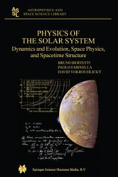 Physics of the Solar System: Dynamics and Evolution, Space Physics, and Spacetime Structure