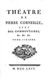 Théatre de Pierre Corneille,: avec des commentaires, &c. &c. &c, Volume6