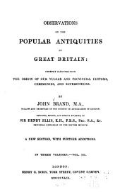 Observations on the Popular Antiquities of Great Britain: Chiefly Illustrating the Origin of Our Vulgar and Provincial Customs, Ceremonies, and Superstitions, Volume 3
