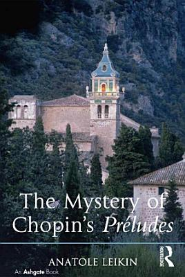 The Mystery of Chopin s Pr  ludes