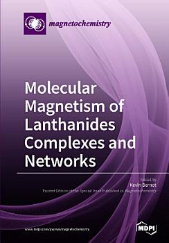 Molecular Magnetism of Lanthanides Complexes and Networks PDF