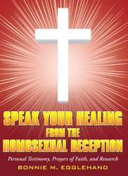 Speak Your Healing From The Homosexual Deception Book PDF