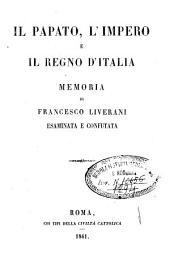 Il Papato, l'Impero e il Regno d'Italia: memoria di Francesco Liverani esaminata e confutata
