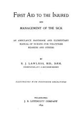 First Aid to the Injured and Management of the Sick: An Ambulance Handbook and Elementary Manual of Nursing for Volunteer Bearers and Others