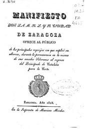 Manifiesto que la M[uy] N[oble] L[eal] y H[eroica] ciudad de Zaragoza ofrece al público de los principales regocijos con que explicó su alborozo, durante la permanencia en la misma de sus amados Soberanos al regreso del Principado de Cataluña para la Corte