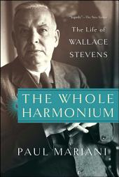 The Whole Harmonium: The Life of Wallace Stevens