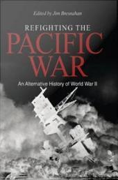 Refighting the Pacific War: An Alternative History of World War II