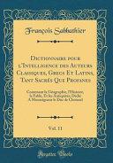 Dictionnaire Pour l Intelligence Des Auteurs Classiques  Grecs Et Latins  Tant Sacr  s Que Profanes  Vol  11 PDF