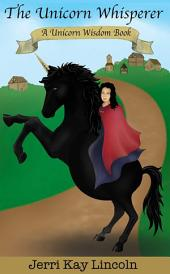 The Unicorn Whisperer: A Unicorn Wisdom Book