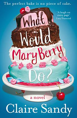 What Would Mary Berry Do