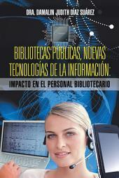 BIBLIOTECAS PÚBLICAS, NUEVAS TECNOLOGÍAS DE LA INFORMACIÓN: IMPACTO EN EL PERSONAL BIBLIOTECARIO