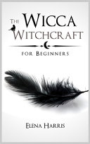 The Wicca Witchcraft for Beginners