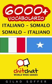 6000+ Italiano - Somalo Somalo - Italiano Vocabolario