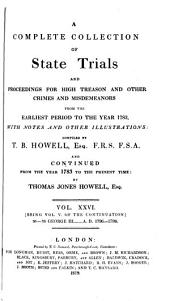 Cobbett's Complete Collection of State Trials and Proceedings for High Treason: And Other Crimes and Misdemeanor from the Earliest Period to the Present Time ... from the Ninth Year of the Reign of King Henry, the Second, A.D.1163, to ... [George IV, A.D.1820], Volume 26