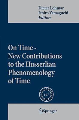 On Time   New Contributions to the Husserlian Phenomenology of Time PDF