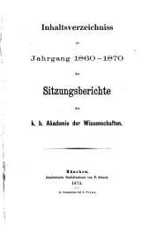 Inhaltsverzeichniss zu Jahrgang 1860 - 1870 der Sitzungsberichte der k. b. Akademie der Wissenschaften