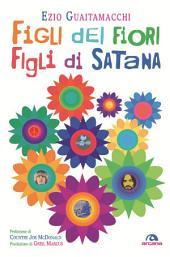 Figli dei fiori, figli di Satana: Racconti e visioni dell'estate del 1969