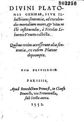 Divini Platonis Gemmae, sive illustriores sententiae: ad excolendos mortalium mores, et vitas rectè instituendas