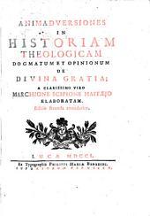 Animadversiones in Historiam Theologicam Dogmatum ... de divina gratia