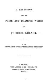 A Selection from the Poems and Dramatic Works of Theodor Körner