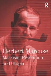 Marxism, Revolution and Utopia: Collected Papers of Herbert Marcuse, Volume 6