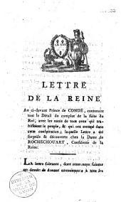Lettre de la Reine au ci-devant prince de Condé, contenant tout le détail du complot de la fuite du Roi, avec les noms de tous ceux qui trahissoient le peuple, & qui ont trempé dans cette conspiration, laquelle lettre a été surprise & découverte chez la dame de Rochechouart, confidente de la Reine