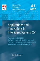 Applications and Innovations in Intelligent Systems XV: Proceedings of AI-2007, the Twenty-seventh SGAI International Conference on Innovative Techniques and Applications of Artificial Intelligence