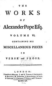 The Works of Alexander Pope, Esq: In Nine Volumes Complete, with His Last Corrections, Additions, and Improvements, as They Were Delivered to the Editor a Little Before His Death, Together with the Commentary and Notes of Mr. Warburton, Volume 6