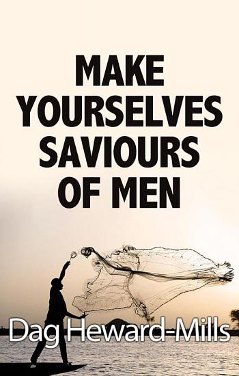 Make Yourselves Saviours Of Men PDF