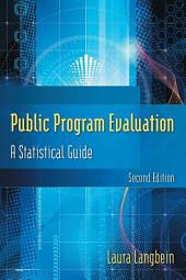 Public Program Evaluation: A Statistical Guide, Edition 2