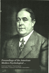 Proceedings of the American Medico-Psychological Association ... Annual Meeting: Volume 22