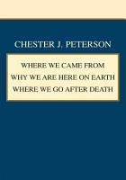Where We Came from Why We Are Here on Earth Where We Go After Death PDF