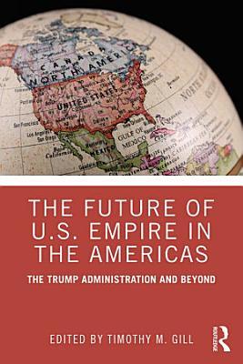 The Future of U S  Empire in the Americas PDF