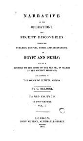 Narrative of the Operations and Recent Discoveries Within the Pyramids, Temples, Tombs, and Excavations, in Egypt and Nubia: And of a Journey to the Coast of the Red Sea, in Search of the Ancient Berenice; and Another to the Oasis of Jupiter Ammon, Volume 1