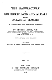 The Manufacture of Sulphuric Acid and Alkali with the Collateral Branches: A Theoretical and Practical Treatise by George Lunge, ...