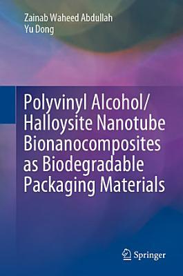 Polyvinyl Alcohol/Halloysite Nanotube Bionanocomposites as Biodegradable Packaging Materials