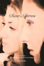 Sister in Sorrow: Life Histories of Female Holocaust Survivors from Hungary